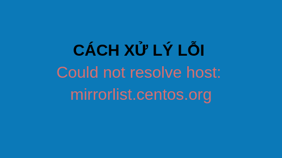 wikivps-CÁCH XỬ LÝ LỖI Could not resolve host_ mirrorlist.centos.org