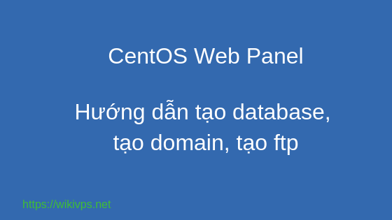WikiVPS - CWP - Hướng dẫn tạo domain, database, ftp account