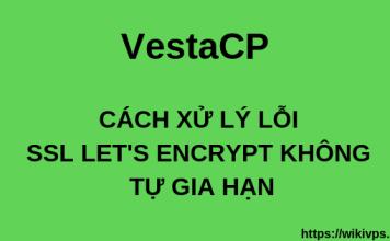 wikivps-cách xử lý lỗi ssl let encrypt không tự gia hạn trên vestacp